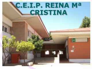 C.E.I.P. REINA Mª CRISTINA