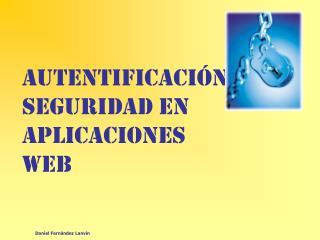 Autentificación y Seguridad en Aplicaciones Web