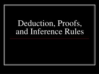 Deduction, Proofs, and Inference Rules