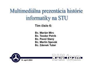 T ím číslo 6: Bc. Marián Mirc Bc. Teodor Petrík Bc. Pavol Slaný Bc. Martin Spevák
