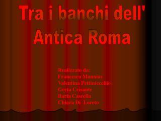 Realizzato da: Francesca Mannias Valentina Pettiniccchio  Greta Crisante  Ilaria Cascella