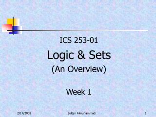 ICS 253-01 Logic & Sets (An Overview) Week 1