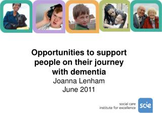 Opportunities to support people on their journey with dementia Joanna Lenham June 2011