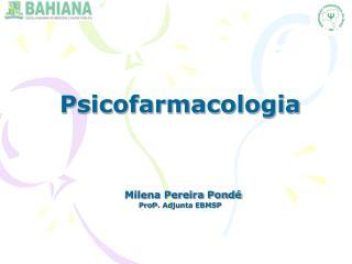 Psicofarmacologia Milena Pereira Pondé Prof a . Adjunta EBMSP