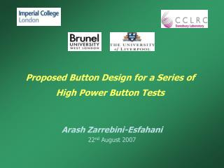 Proposed Button Design for a Series of High Power Button Tests