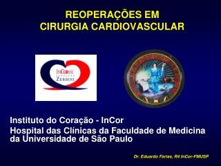REOPERAÇÕES EM CIRURGIA CARDIOVASCULAR Instituto do Coração - InCor