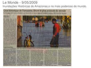 Le Monde - 9/05/2009 Inundações Históricas do Amazonas,o rio mais poderoso do mundo.