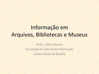 Informação em Arquivos, Bibliotecas e Museus