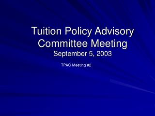 Tuition Policy Advisory Committee Meeting September 5, 2003