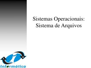 Sistemas Operacionais:  Sistema de Arquivos