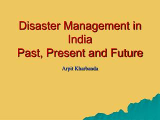 Disaster Management in India Past, Present and Future