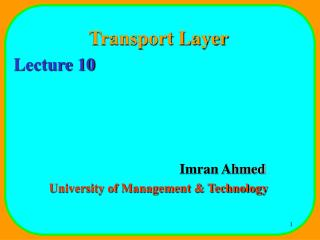 Transport Layer Lecture 10 				Imran Ahmed University of Management & Technology
