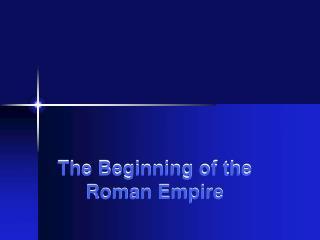 The Beginning of the  Roman Empire