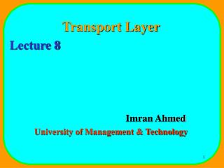 Transport Layer Lecture 8 				Imran Ahmed University of Management & Technology
