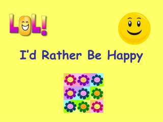 I'd Rather Be Happy