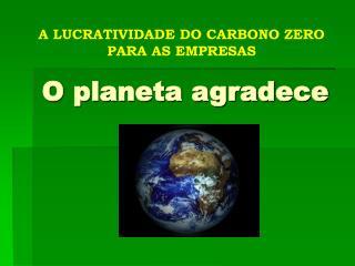 O planeta agradece
