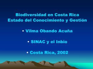 Biodiversidad  en Costa Rica  Estado del  Conocimiento  y  Gestión Vilma Obando Acuña