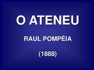 O ATENEU RAUL POMPÉIA (1888)