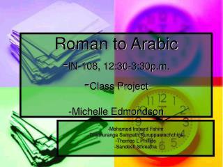 Roman to Arabic - IN-108, 12:30-3:30p.m. - Class Project -Michelle Edmondson