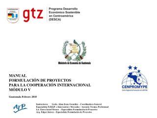 MANUAL FORMULACIÓN DE PROYECTOS PARA LA COOPERACIÓN INTERNACIONAL MÓDULO V Guatemala Febrero 2010