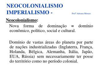 NEOCOLONIALISMO   IMPERIALISMO -               Prof ª  Adriana Moraes