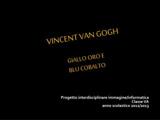 Vincent Van  gogh giallo oro e  blu cobalto