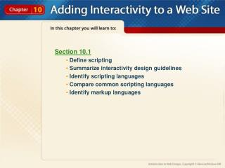 Section 10.1  Define scripting  Summarize interactivity design guidelines