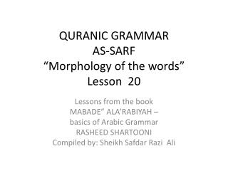 QURANIC GRAMMAR  AS-SARF �Morphology of the words� Lesson  20