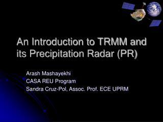 An Introduction to TRMM and its Precipitation Radar (PR)