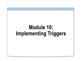 Module 10: Implementing Triggers
