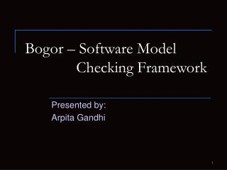 Bogor – Software Model              Checking Framework