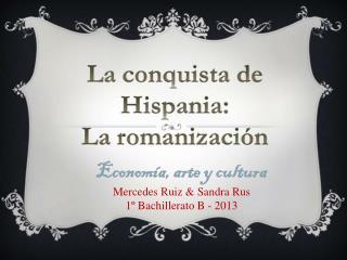 Economía, arte y cultura Mercedes Ruiz & Sandra Rus 1º Bachillerato B - 2013