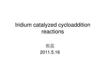 Iridium catalyzed cycloaddition reactions