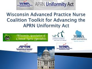 Wisconsin Advanced Practice  Nurse Coalition  Toolkit  for Advancing the APRN Uniformity  Act