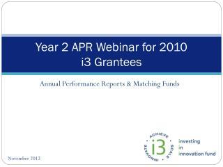 Year 2 APR Webinar for 2010  i3 Grantees