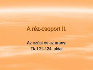 A réz-csoport II.