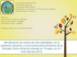 Alumnas:  Castro Herrera Leonela � B01545  Garita Lizano Nicole � A92597