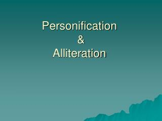 Personification� & Alliteration�