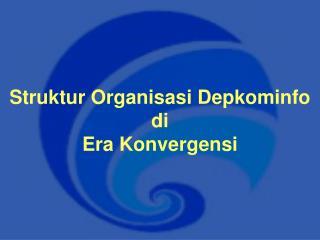 Struktur Organisasi Depkominfo di  Era Konvergensi