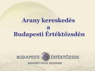 Arany kereskedés  a  Budapesti Értéktőzsdén