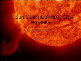 THE SUN, YOUR HEAT AND ENERGY PROVIDER