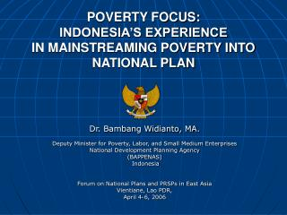 POVERTY FOCUS: INDONESIA�S EXPERIENCE IN MAINSTREAMING POVERTY INTO NATIONAL PLAN