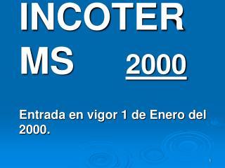 INCOTERMS 2000 Entrada en vigor 1 de Enero del 2000.