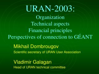URAN-2003:  Organization Technical aspects Financial principles Perspectives of connection to G ANT