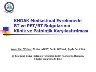KHDAK Mediastinal Evrelemede  BT ve PET/BT Bulgularının  Klinik ve Patolojik Karşılaştırılması