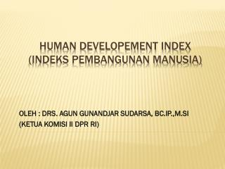 HUMAN DEVELOPEMENT INDEX (INDEKS PEMBANGUNAN MANUSIA)