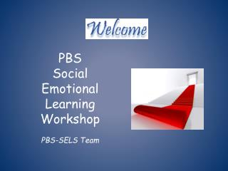 PBS  Social Emotional Learning Workshop PBS-SELS Team