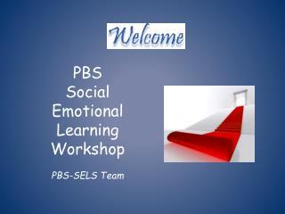 PBS  Social Emotional Learning Workshop PBS-SELS Team