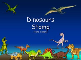 Dinosaurs Stomp  (take 1 away)