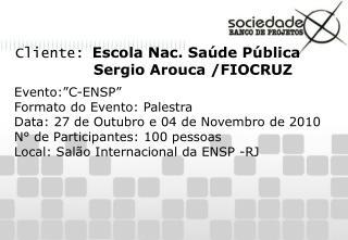 Cliente:  Escola Nac. Saúde Pública                 Sergio Arouca /FIOCRUZ